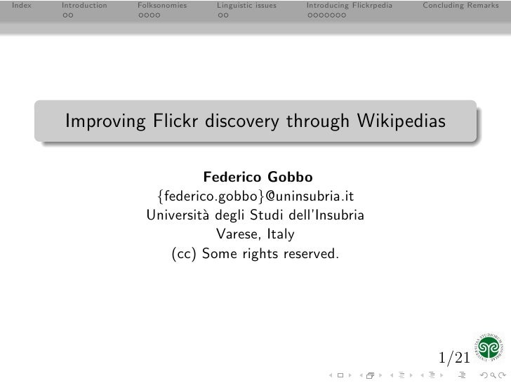 Index   Introduction   Folksonomies   Linguistic issues   Introducing Flickrpedia   Concluding Remarks             Improvi...