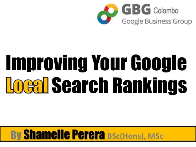 Improving Your Google     Search RankingsBy Shamelle Perera BSc(Hons), MSc