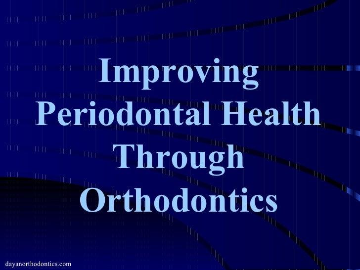 Improving Periodontal Health Through Orthodontics dayanorthodontics.com