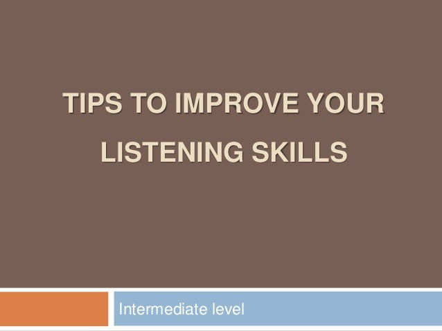 TIPS TO IMPROVE YOUR LISTENING SKILLS Intermediate level