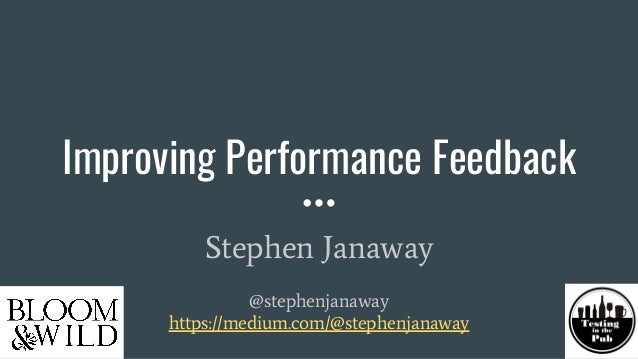Improving Performance Feedback Stephen Janaway @stephenjanaway https://medium.com/@stephenjanaway