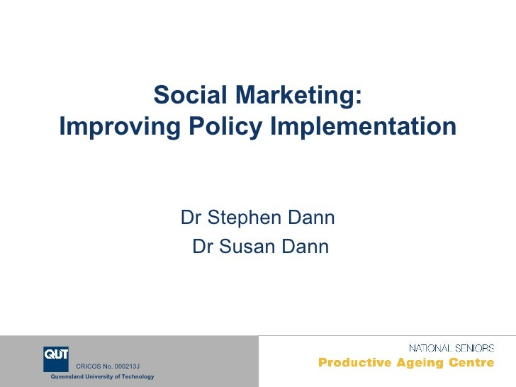 Social Marketing: Improving Policy Implementation Dr Stephen Dann Dr Susan Dann
