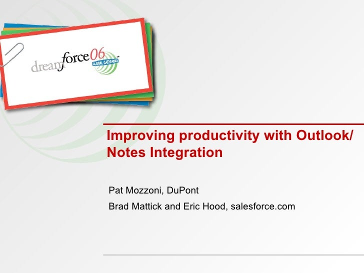 Improving productivity with Outlook/Notes Integration Pat Mozzoni, DuPont Brad Mattick and Eric Hood, salesforce.com