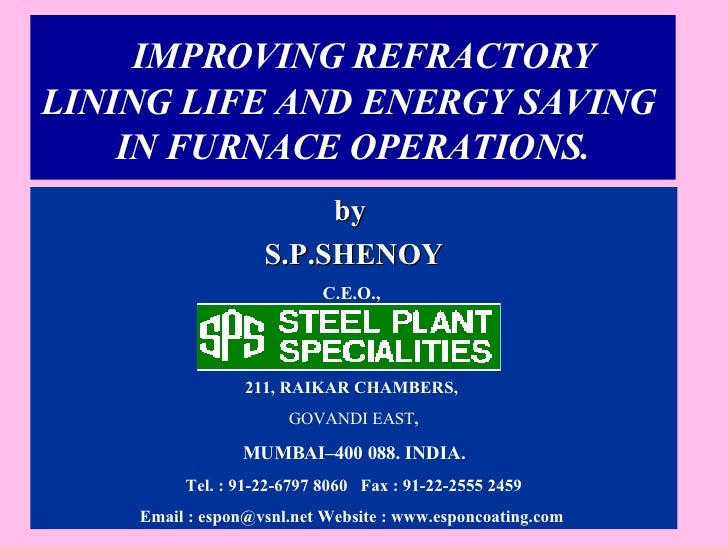IMPROVING REFRACTORY  LINING LIFE AND ENERGY SAVING  IN FURNACE OPERATIONS. by  S.P.SHENOY C.E.O.,   211, RAIKAR CHAMBERS,...