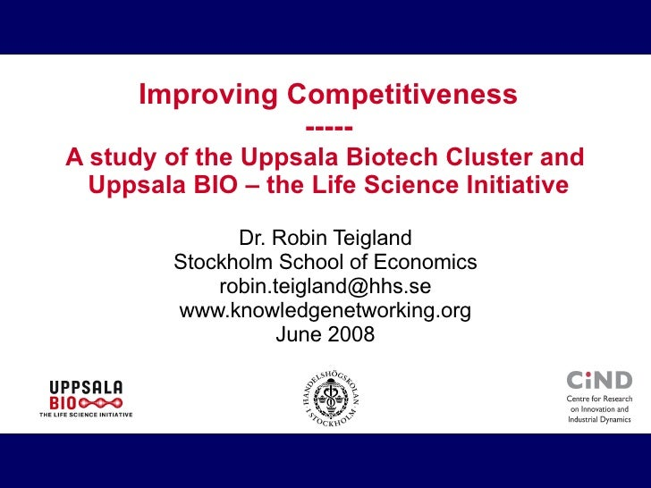Improving Competitiveness ----- A study of the Uppsala Biotech Cluster and  Uppsala BIO – the Life Science Initiative Dr. ...