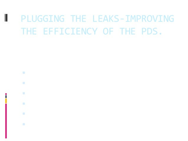 PLUGGING  THE  LEAKS-‐IMPROVING   THE  EFFICIENCY  OF  THE  PDS.   § TEAM-‐BIRBAL   § ROHIT  PAT...