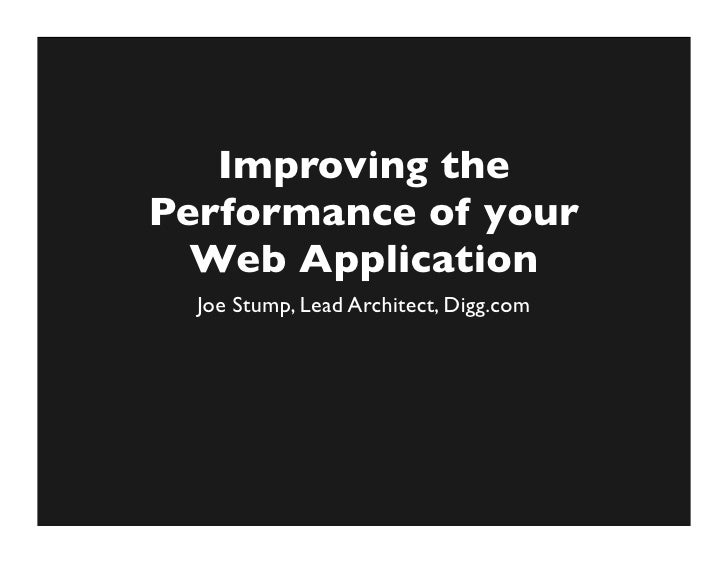 Improving the Performance of your   Web Application   Joe Stump, Lead Architect, Digg.com
