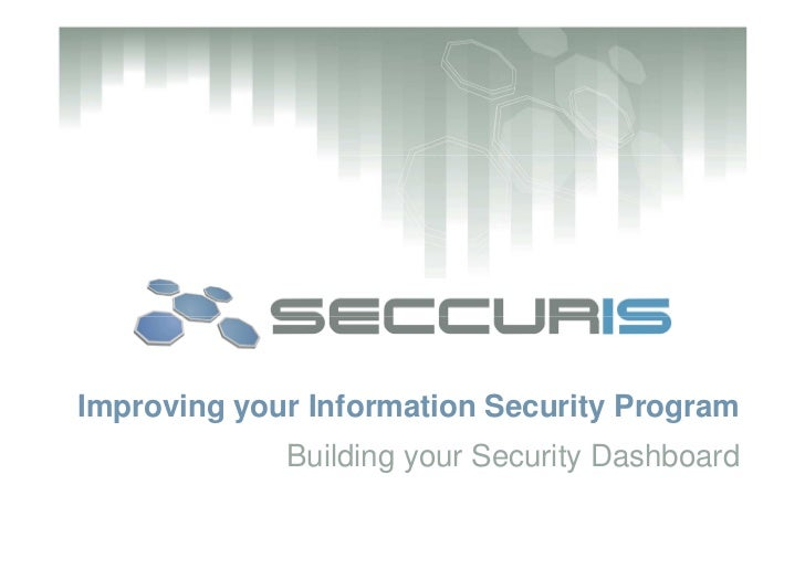 Improving your Information Security Program              Building your Security Dashboard