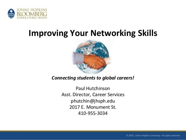 Improving Your Networking Skills Connecting students to global careers! Paul Hutchinson Asst. Director, Career Services ph...
