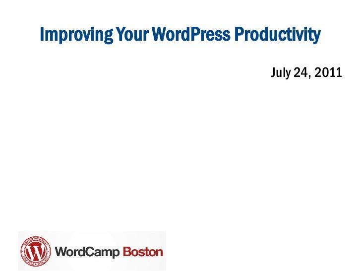 Improving Your WordPress Productivity                              July 24, 2011