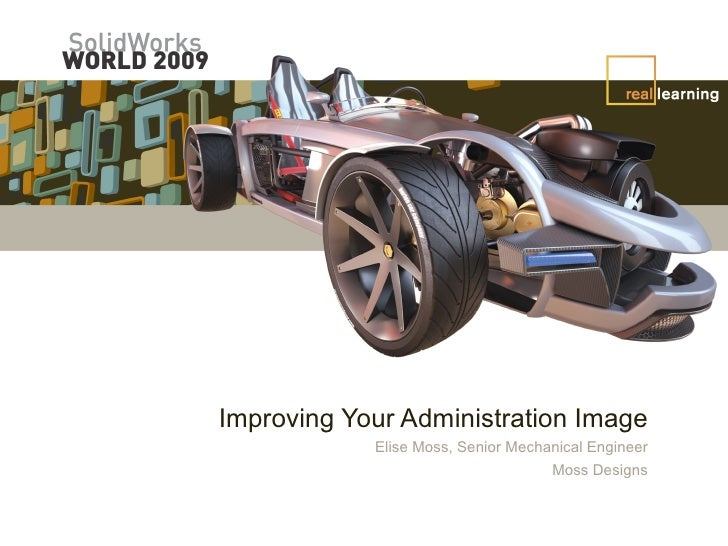 Improving Your Administration Image Elise Moss, Senior Mechanical Engineer Moss Designs