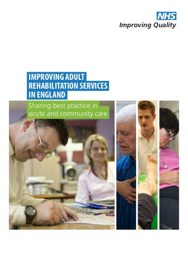 Improving Quality NHS Sharing best practice in acute and community care IMPROVING ADULT REHABILITATION SERVICES IN ENGLAND