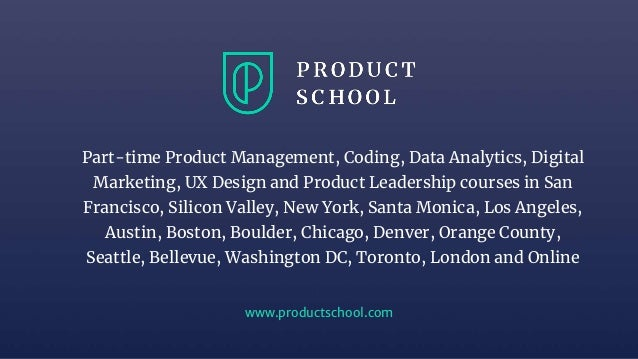 www.productschool.com Part-time Product Management, Coding, Data Analytics, Digital Marketing, UX Design and Product Leade...