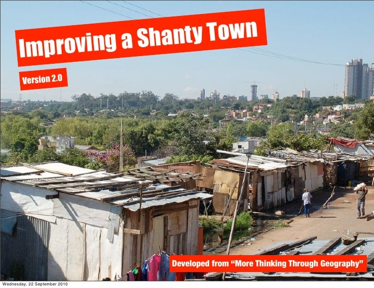 "Shanty Town        Improving a         Version 2.0                                    Developed from ""More Thinking Throug..."