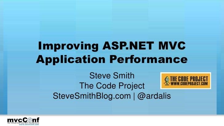 Improving ASP.NET MVC            Application Performance                          Steve Smith                        The C...