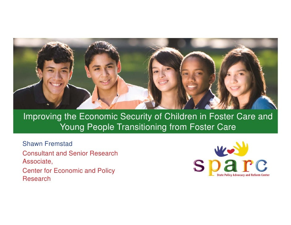 Improving the Economic Security of Children in Foster Care and         Young People Transitioning from Foster CareShawn Fr...