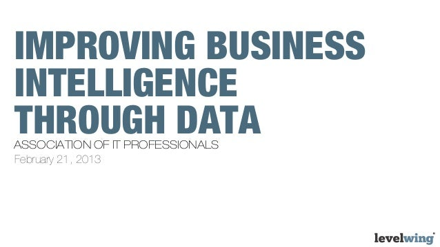 IMPROVING BUSINESSINTELLIGENCETHROUGH DATAASSOCIATION OF IT PROFESSIONALSFebruary 21, 2013