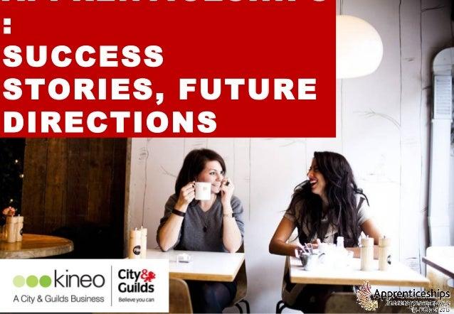 APPRENTICESHIPS:                 1SUCCESSSTORIES, FUTUREDIRECTIONS