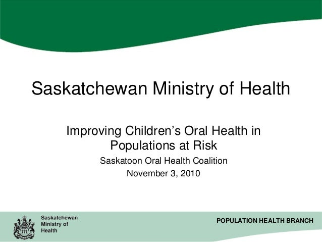 Saskatchewan Ministry of Health Improving Children's Oral Health in Populations at Risk Saskatoon Oral Health Coalition No...