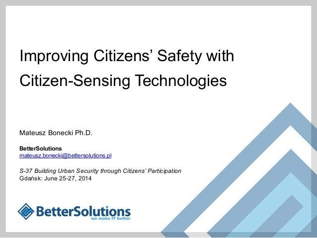 Improving Citizens' Safety with Citizen-Sensing Technologies Mateusz Bonecki Ph.D. BetterSolutions mateusz.bonecki@betters...