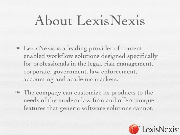 About LexisNexisn   LexisNexis is a leading provider of content-     enabled workflow solutions designed specifically     f...