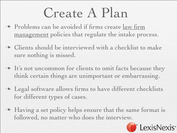 Create A Plann   Problems can be avoided if firms create law firm     management policies that regulate the intake process....