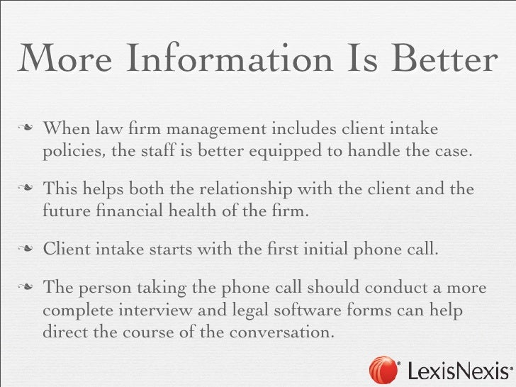 More Information Is Bettern   When law firm management includes client intake     policies, the staff is better equipped t...