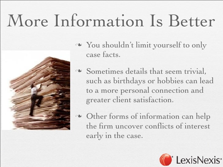 More Information Is Better        n   You shouldn't limit yourself to only             case facts.        n   Sometimes ...