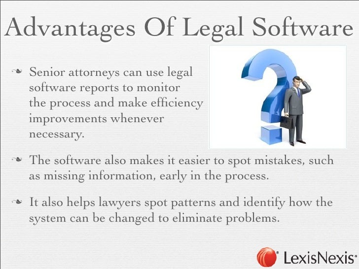 Advantages Of Legal Softwaren   Senior attorneys can use legal     software reports to monitor     the process and make e...