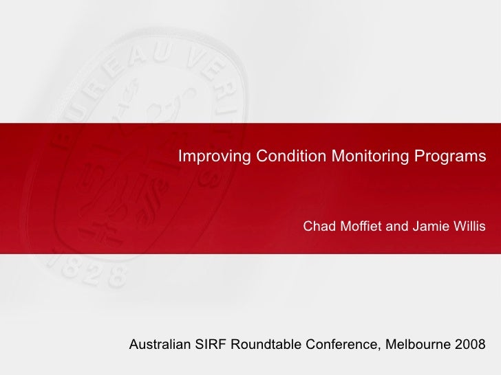 Improving Condition Monitoring Programs                             Chad Moffiet and Jamie Willis     Australian SIRF Roun...