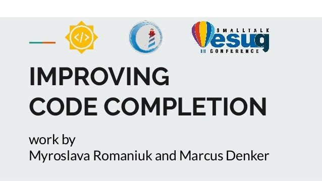 IMPROVING CODE COMPLETION work by Myroslava Romaniuk and Marcus Denker