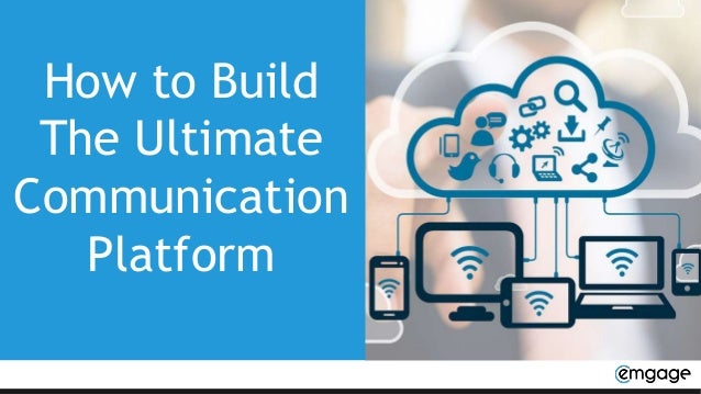 How to Build The Ultimate Communication Platform