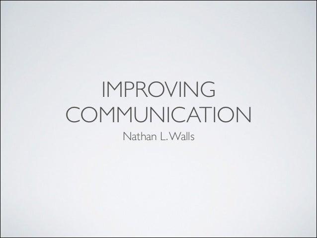 IMPROVING COMMUNICATION Nathan L. Walls