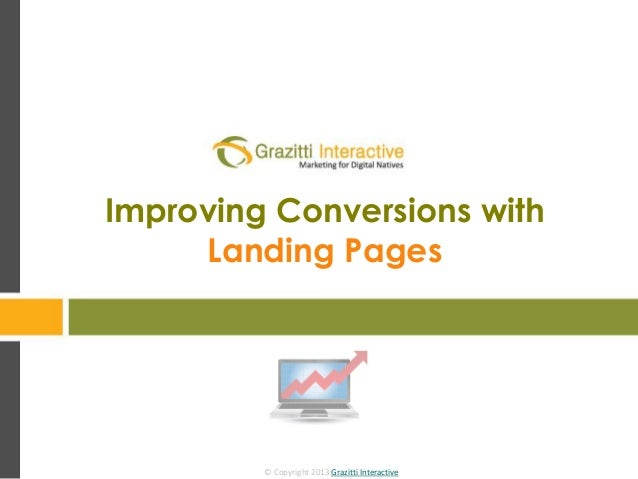 © Copyright 2013 Grazitti Interactive © Copyright 2013 Grazitti Interactive Improving Conversions with Landing Pages