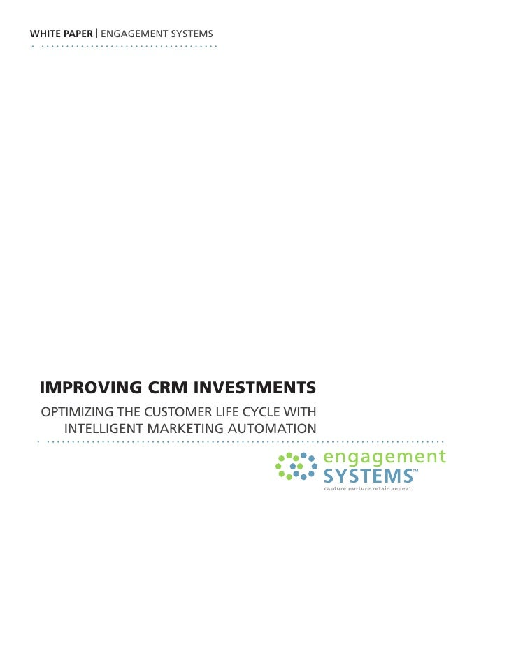 WHITE PAPER | ENGAGEMENT SYSTEMS      improving crm investments  opTiMiziNG ThE cuSToMEr lifE cYclE wiTh     iNTElliGENT M...
