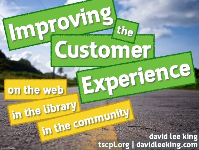 Improving on the web Customer Experience the in the library in the community david lee king