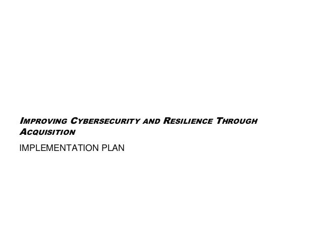 IMPROVING CYBERSECURITY AND RESILIENCE THROUGH ACQUISITION IMPLEMENTATION PLAN