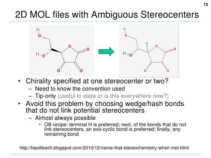 2D MOL files with Ambiguous Stereocenters<br />Chirality specified at one stereocenter or two?<br />Need to know the conve...