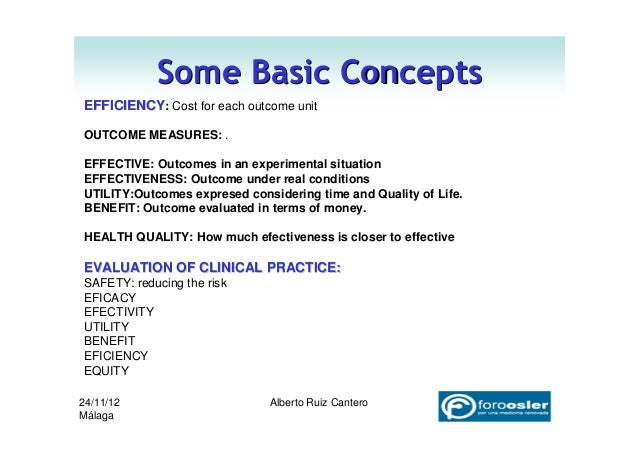 Some Basic ConceptsEFFICIENCY: Cost for each outcome unitOUTCOME MEASURES: .EFFECTIVE: Outcomes in an experimental situati...