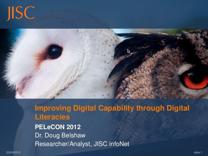 Improving Digital Capability through Digital             Literacies             PELeCON 2012             Dr. Doug Belshaw ...
