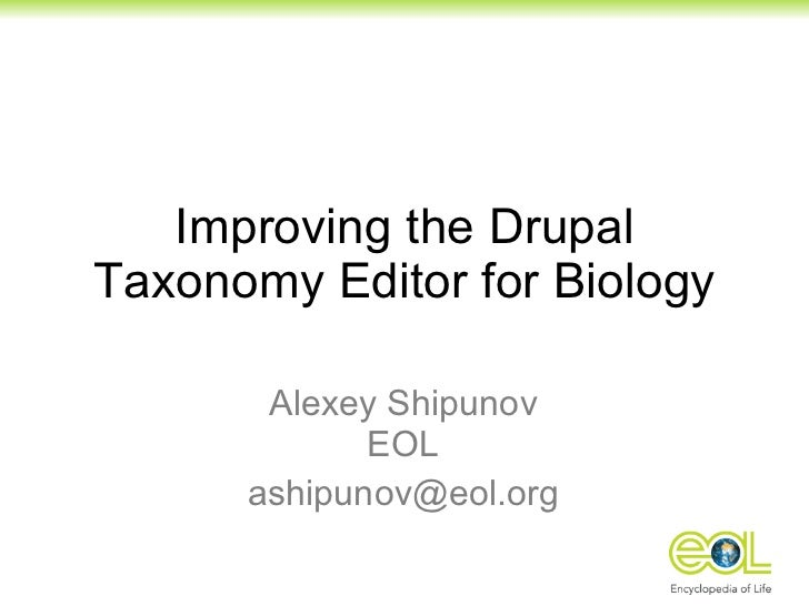 Improving the Drupal Taxonomy Editor for Biology Alexey Shipunov EOL [email_address]