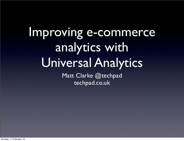 Improving e-commerce                             analytics with                           Universal Analytics             ...
