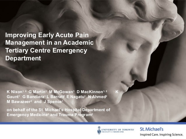 Improving Early Acute Pain Management in an Academic Tertiary Centre Emergency Department  K Nixon1, 2 G Martin1 M McGowan...