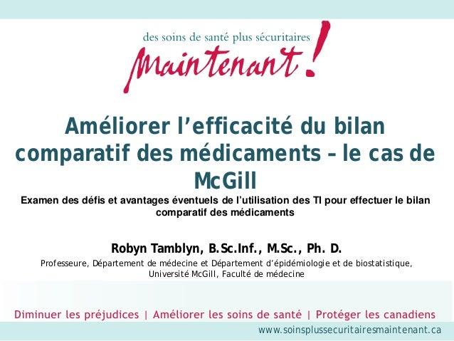 www.soinsplussecuritairesmaintenant.ca Améliorer l'efficacité du bilan comparatif des médicaments – le cas de McGill Exame...