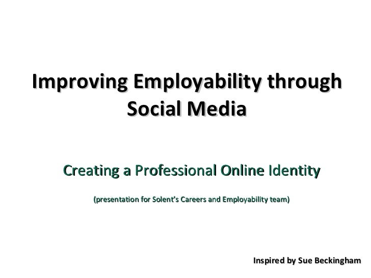 Improving Employability through Social Media Creating a Professional Online Identity (presentation for Solent's Careers an...