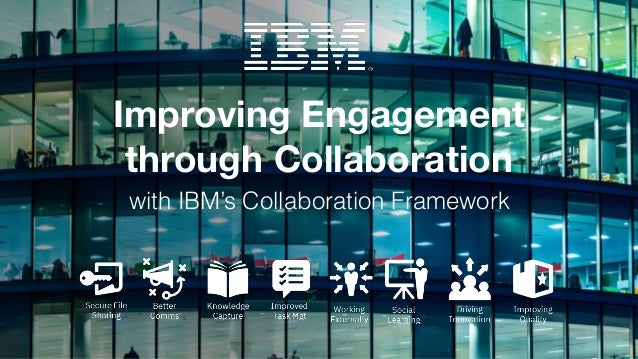 Improving Engagement through Collaboration with IBM's Collaboration Framework