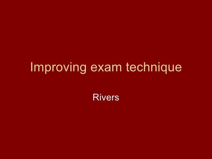 Improving exam technique Rivers