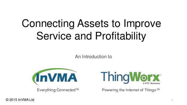 An Introduction to Connecting Assets to Improve Service and Profitability © 2015 InVMA Ltd 1 Powering the Internet of Thin...