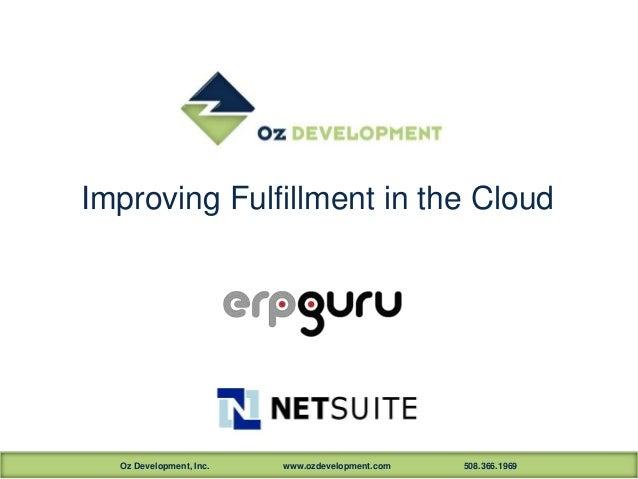 Oz Development, Inc. www.ozdevelopment.com 508.366.1969Improving Fulfillment in the Cloud