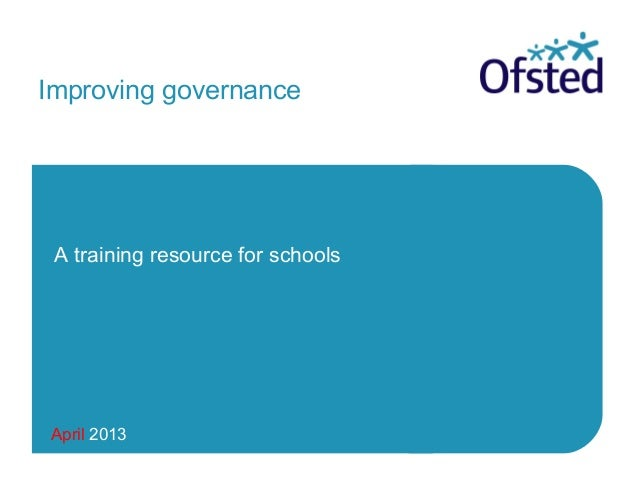 April 2013 Improving governance A training resource for schools